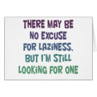 There may be no excuse for laziness, card