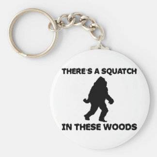 There s a Squatch in these Woods Key Chain
