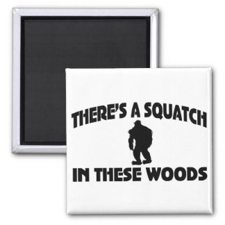 There's A Squatch In These Woods Magnet