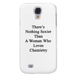 There s Nothing Sexier Than A Woman Who Loves Chem Samsung Galaxy S4 Case