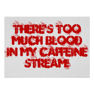 There s Too Much Blood In My Caffeine Stream Print