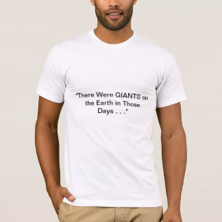 There Were GIANTS Earth in Those Days - T shirt
