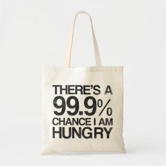 There's a 99.9% chance i am hungry tote bag