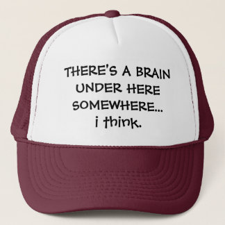THERE'S A BRAIN UNDER HERE SOMEWHERE...i think. Trucker Hat