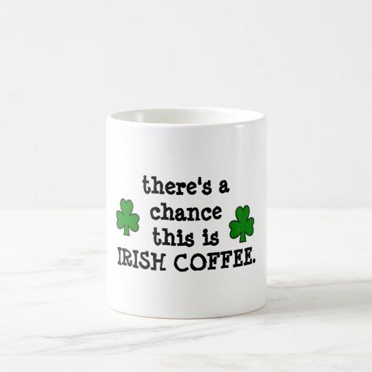 there's a chancefor irish coffee coffee mug