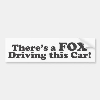 There's a FOX Driving this Car! Bumper Sticker