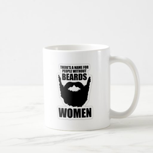 There's A Name For People Without Beards, Women! Coffee Mug