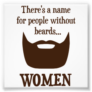 There's a Name For People Without Beards... WOMEN Photo Print