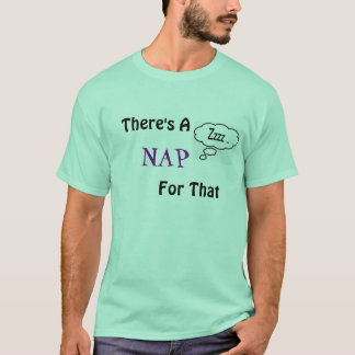 There's a nap for that T-Shirt