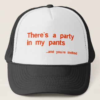 Theres a party in my pants trucker hat