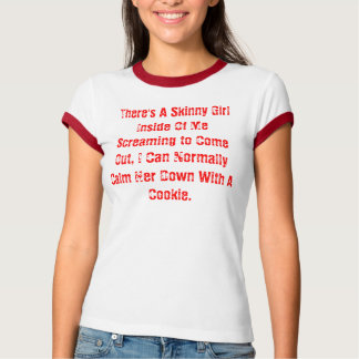 There's A Skinny Girl Inside Of Me .... Tshirt