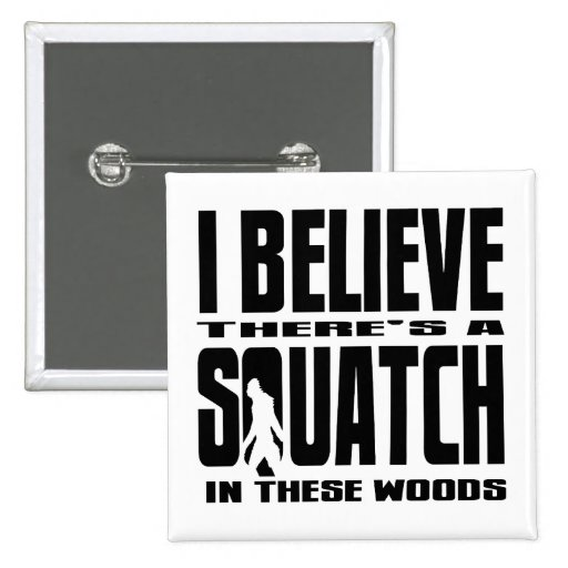 There's a SQUATCH in These Woods! 15 Cm Square Badge