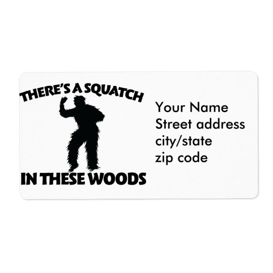 There's a squatch in these woods shipping label