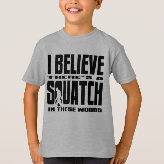 There's a SQUATCH in These Woods! T-Shirt