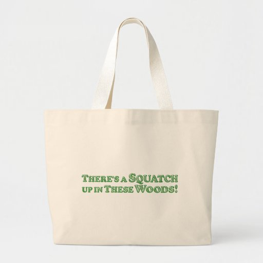 There's A Squatch Up In These Woods! - Basic Bags