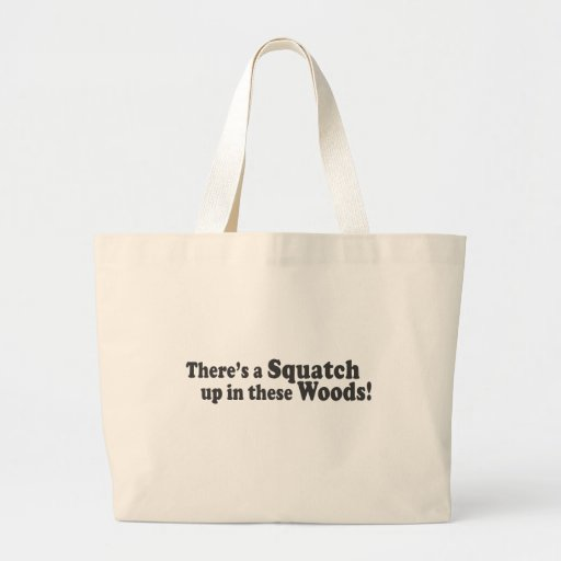 There's A Squatch Up In These Woods! Multiple Prod Tote Bags