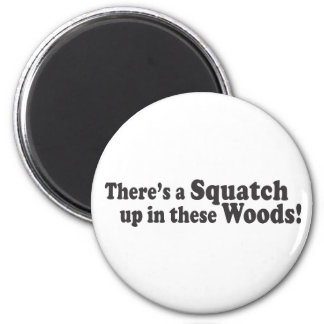There's A Squatch Up In These Woods! Multiple Prod Magnet