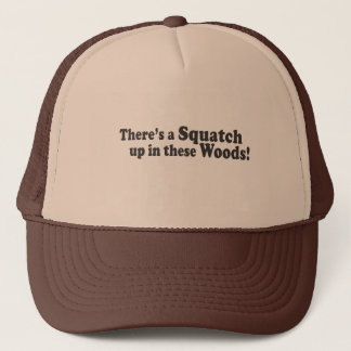 There's A Squatch Up In These Woods! Multiple Prod Trucker Hat