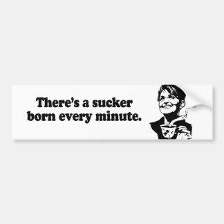 There's a sucker born every minute bumper sticker
