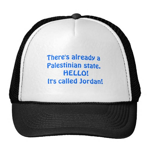 There's already a Palestinian state.  HELLO!  I... Trucker Hat