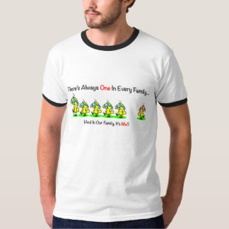 """""""There's Always One In Every Family"""" Mens Shirt"""