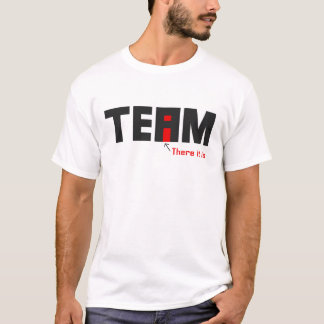 There's an I in TEAM T-Shirt