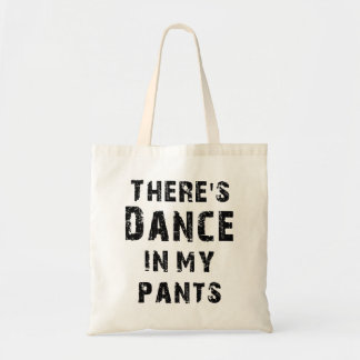 There's Dance In My Pants Budget Tote Bag