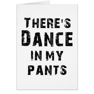 There's Dance In My Pants Greeting Card