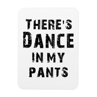 There's Dance In My Pants Rectangle Magnets