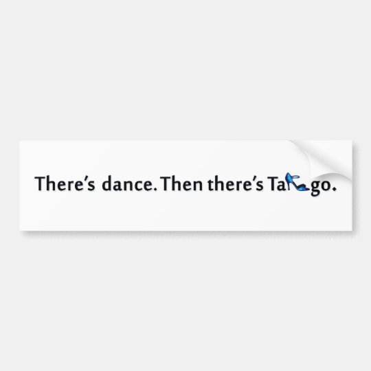 There's Dance...Tango Bumper Sticker