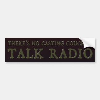 There's No Casting Couch In Talk Radio Bumper Sticker