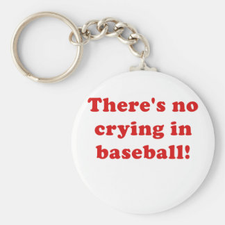 Theres No Crying in Baseball Key Chains
