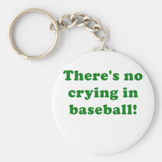 Theres No Crying in Baseball Key Chain