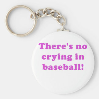 Theres No Crying in Baseball Keychain