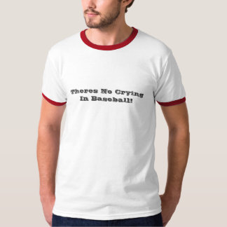 Theres No Crying In Baseball (men's tshirt) Shirt