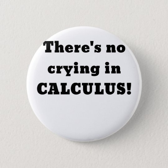 Theres No Crying in Calculus 6 Cm Round Badge