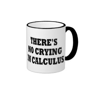 THERE'S NO CRYING IN CALCULUS RINGER COFFEE MUG