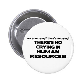 There's No Crying in Human Resources 6 Cm Round Badge