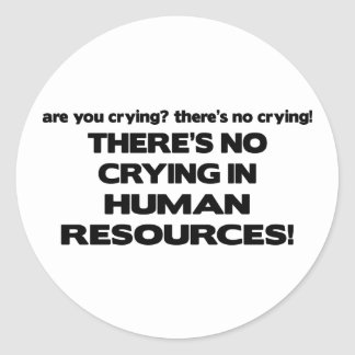 There's No Crying in Human Resources Round Sticker