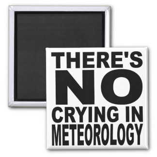 There's No Crying In Meteorology Square Magnet