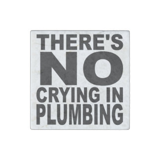 There's No Crying In Plumbing Stone Magnet