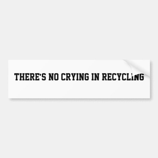 """""""There's no crying in Recycling"""" Sticker"""