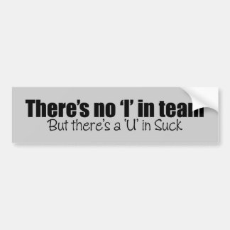 There's No 'I' in Team Car Bumper Sticker