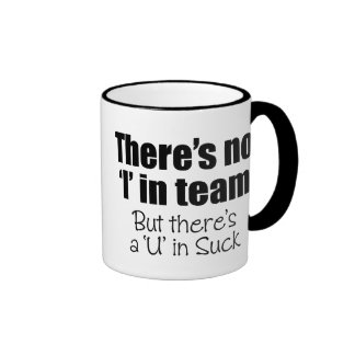 There's No 'I' in Team Coffee Mug