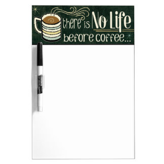 There's No Life Before Coffee Dry Erase Board