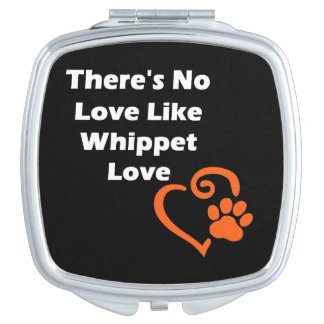There's No Love Like Whippet Love Travel Mirror