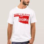There's No Place Like Homa Oklahoma T-Shirt