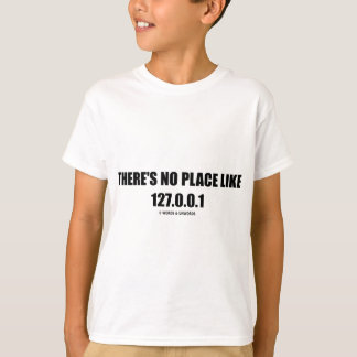 There's No Place Like (Home) 127.0.0.1 (Computer) T-Shirt