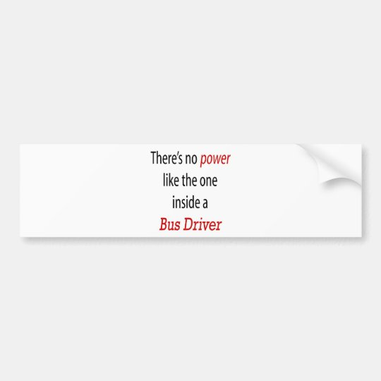 There's No Power Like The One Inside A Bus Driver Bumper Sticker