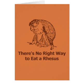 There's No Right Way to Eat a Rhesus Greeting Card